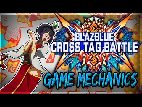 Blazblue Cross Tag Battle Game Mechanics Guide | Everything You Need To Know!