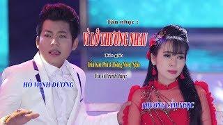 Nhạc Mới 2018 Rất Hay   VÌ LỠ THƯƠNG NHAU   Phương Cẩm Ngọc hát với Hồ Minh Đương.