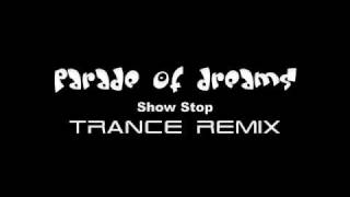 Parade of Dreams show stop (Trance Remix)
