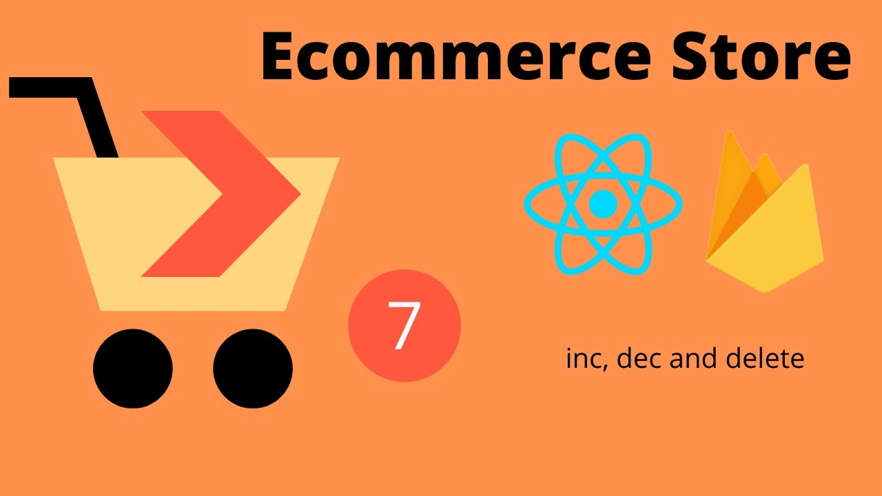 Ecommerce Store using React and Firebase #7 Inc, Dec and Delete