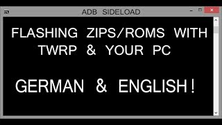 ADB Sideload - Flashing Zips with TWRP & PC (German AND English!) (No OS, Bootloop etc.)