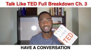 How to give the perfect speech- Talk like TED. Chapter 3 Summary: HAVE A CONVERSATION
