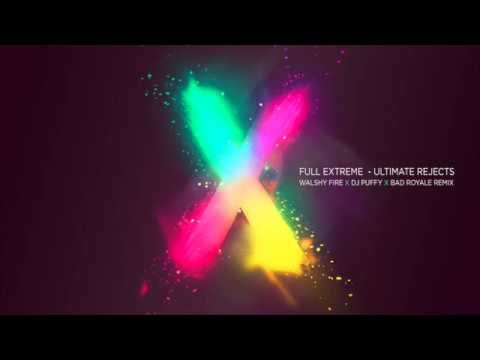 Ultimate Rejects - Full Extreme (Walshy Fire x Bad Royale X DJ Puffy Remix)