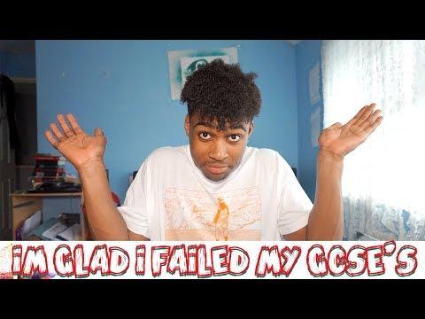 IM GLAD I FAILED MY GCSE'S