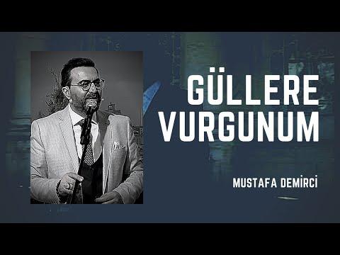Güllere Vurgunum - Mustafa Demirci