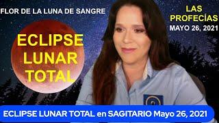 ECLIPSE LUNAR TOTAL en Sagitario SUPER FLOR de la Luna de Sangre LAS PROFECÍAS Mayo 26, 2021