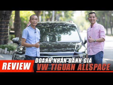 Doanh nhân đánh giá Volkswagen TIGUAN ALLSPACE: Chất lượng khác biệt của xe ĐỨC!!!