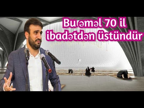Bu əməl 70 il ibadətdən üstündür - Hacı Ramil