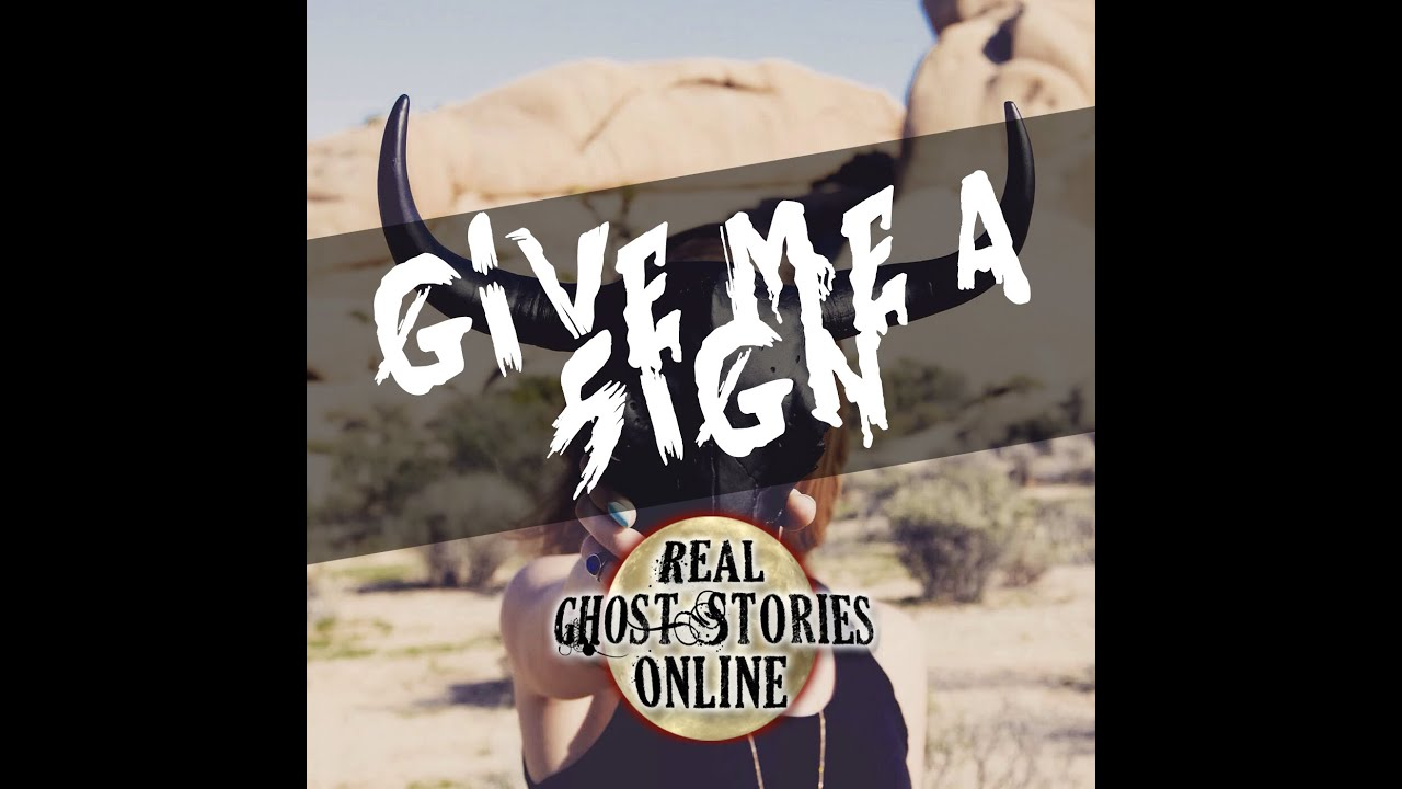 Give Me A Sign | True Ghost Stories