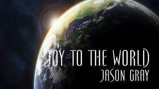 Joy to the World - Jason Gray