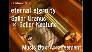 "eternal eternity/Sailor Uranus × Sailor Neptune [Music Box] (Anime ""Sailor Moon Crystal"" ED)"