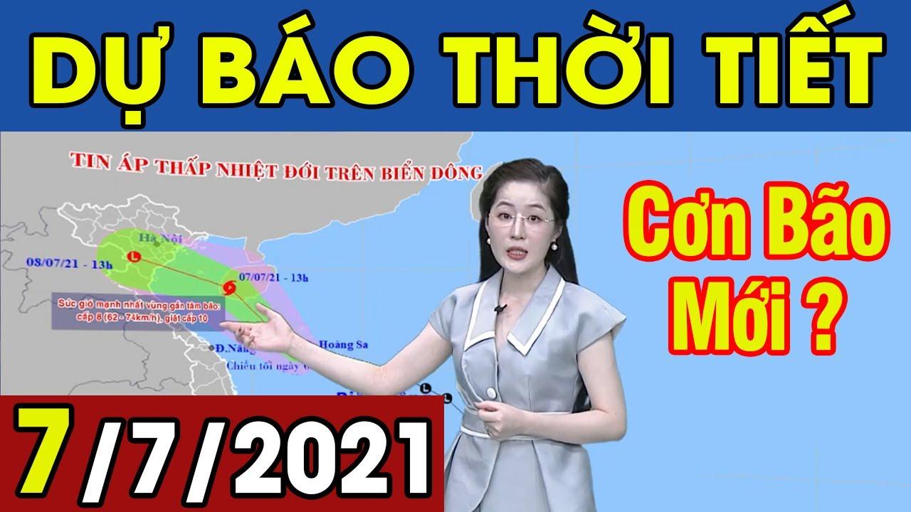 Dự Báo Thời Tiết Đêm Nay Và Ngày Mai 7/7/2021   Tin Bão Mới Nhất Hôm Nay   Thông tin thời tiết hôm nay và ngày mai