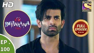 Ek Deewaana Tha - Ep 100 - Full Episode - 9th March, 2018