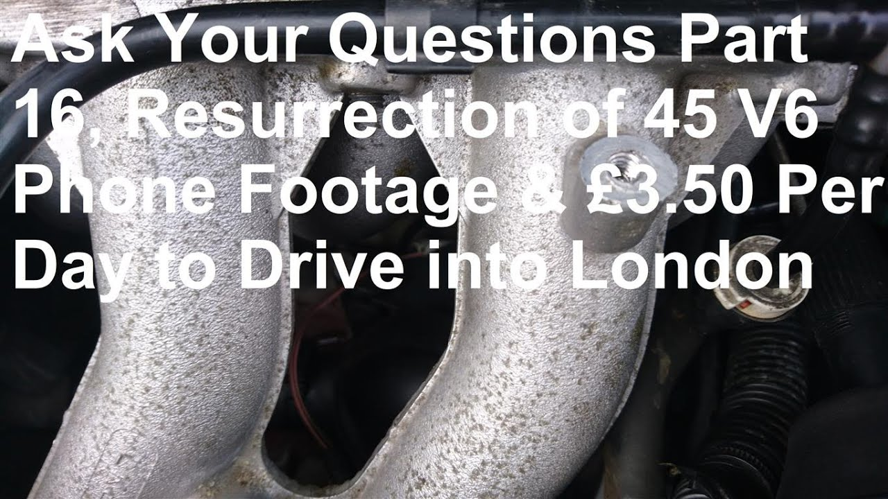 Ask Your Questions Part 16, Resurrection of 45 V6 Phone Footage & £3.50 Per Day to Drive into London