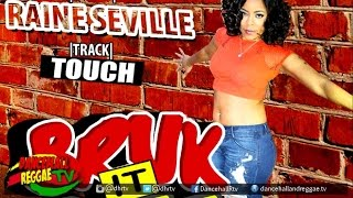 Raine Seville - Touch {Raw} ▶Bruk It Off Riddim ▶Island Jams Ent ▶Dancehall 2016