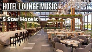 Hotel Lounge Music | Elegant Luxury 5 star Hotels