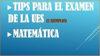 Examen de la UES (Tips para Matemática)