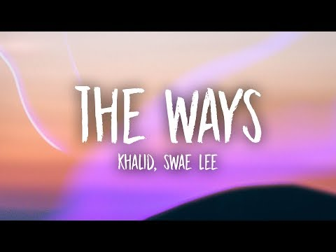 Khalid & Swae Lee - The Ways (Lyrics)