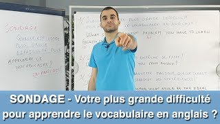SONDAGE : Votre plus grande difficulté pour apprendre le vocabulaire en anglais ?