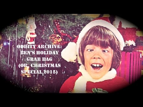 Oddity Archive: Episode 90 – Ben's Holiday Grab Bag (or, Christmas Special 2015)