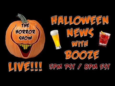 The Horror Show News with Booze - HALLOWEEN SPECIAL - October 31st, 2018
