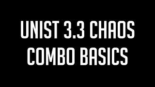 UNiST 3.3 Chaos 2018 Combo Basics