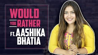 Would You Rather Ft. Aashika Bhatia | India Forums