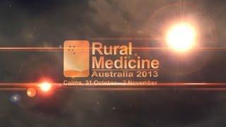 Rural Medicine Australia 2013 - Cairns, 31 October - 2 November
