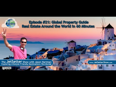 The JetSetter Show EP 21 - Global Property Guide: Real Estate Around the World in 60 Minutes