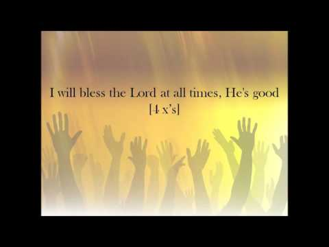I will Bless the Lord at all times.