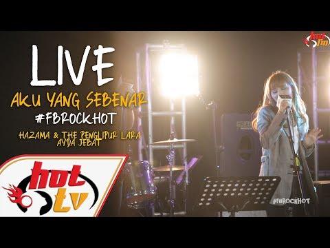 (LIVE) - AKU YANG SEBENAR - AYDA JEBAT X HAZAMA & THE PENGLIPUR LARA : FB ROCK HOT