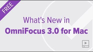 Whats New in OmniFocus 3.0 for Mac