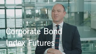 Manage your Credit Risk Exposure with Corporate Bond Index Futures