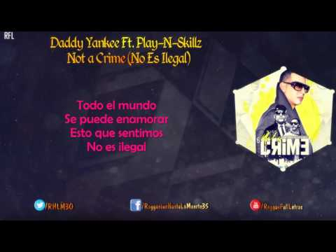 Daddy Yankee Ft. Play-N-Skillz - Not a Crime (No Es Ilegal) (Video Lyrics)