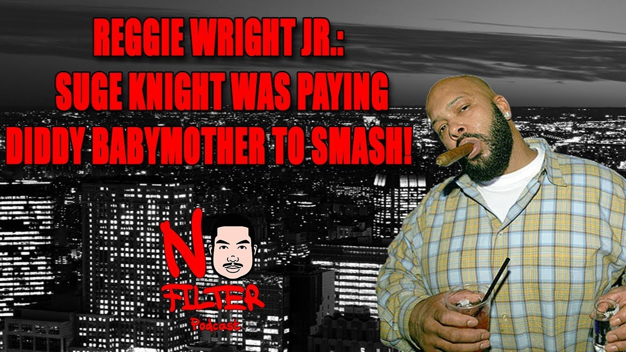 Reggie Wright Jr: Suge Knight Was Paying Diddy Baby Mother To Smash!