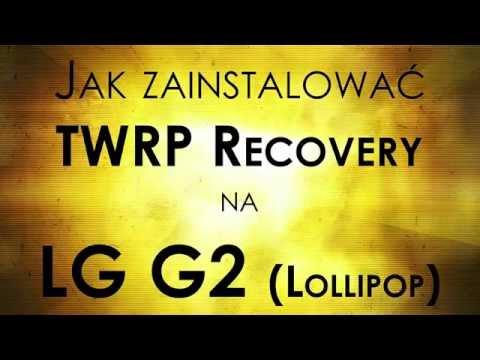 Jak Zainstalować TWRP Recovery Na LG G2 (Lollipop)