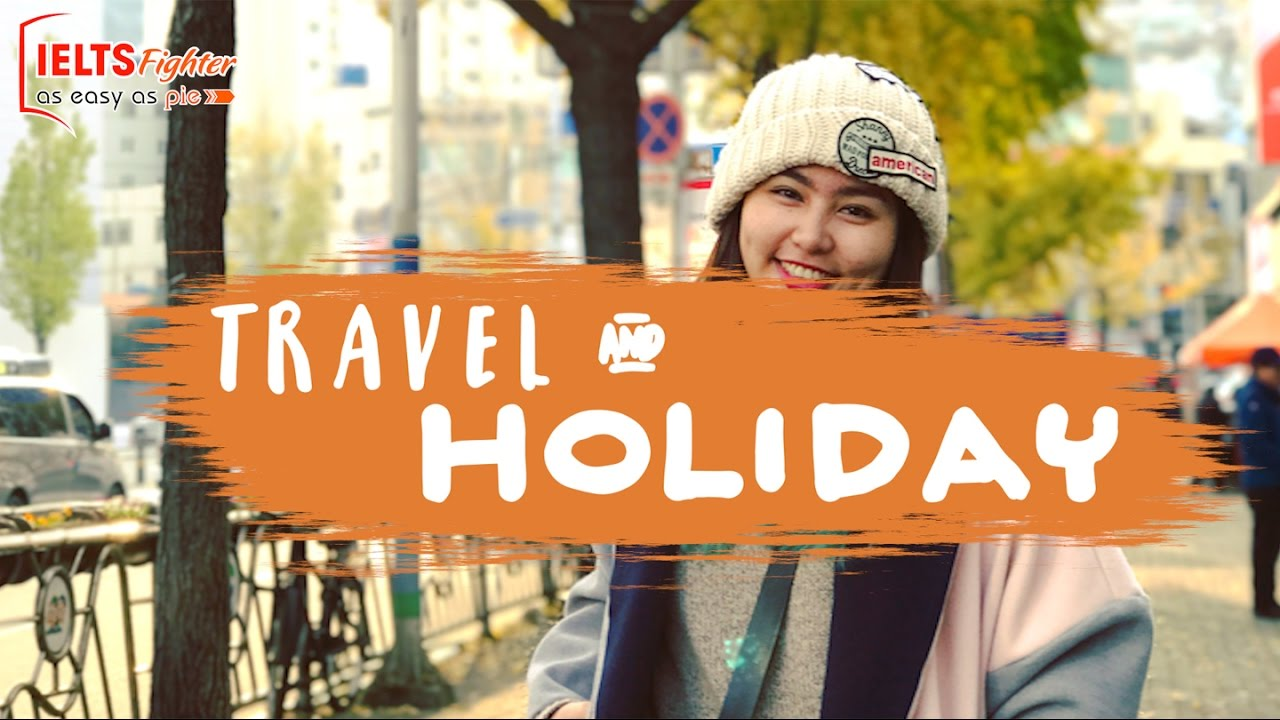 [IELTS Vocabulary] – Topic: Travelling and Holiday