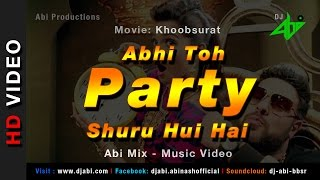 Abhi Toh Party Shuru Hui Hai Remix | Khoobsurat | DJ Abi | Badshah | HD Video