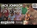 Capture de la vidéo Jack Johnson: It's Always More Fun To Share With Everyone | Explore Films
