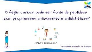 Minuto Bioquímica - Feijão como fonte de peptídeos com propriedades antioxidantes e antidiabéticas?