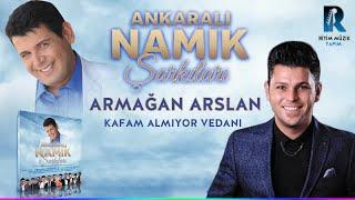 ARMAgAN ARSLAN - KAFAM ALMiYOR VEDANi - ANKARALi NAMiK SARKiLARi 2018 Resimi