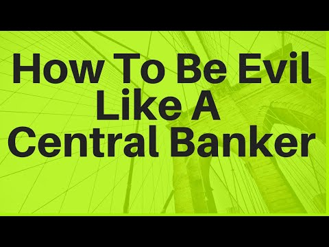 How To Be Evil Like A Central Banker