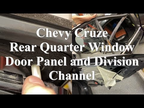 Chevy Cruze Rear Door Panel, Quarter Window, And Division Channel Removal And Installation