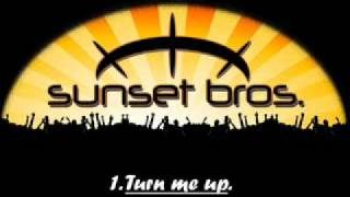 Sunset Brothers - Turn me up.