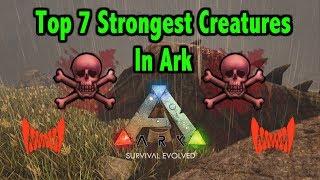Ark Top 7 Strongest Creatures In Ark Survival Evolved!