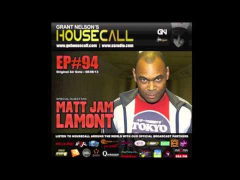 Matt Jam Lamont Guest Mix - Grant Nelson's Housecall EP#94 08.08.3
