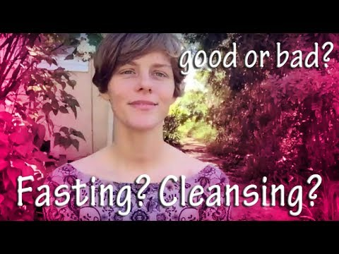 fasting? cleansing? is it good or bad?