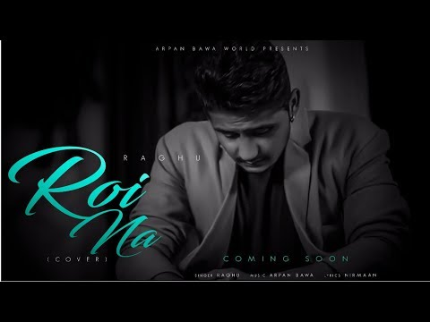 Roi Na Ninja (Full Song) Shiddat | Nirmaan | Goldboy | Tru Makers | Raghu (Cover Song) 2017