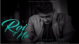Roi Na Ninja (Full Song) Shiddat | Nirmaan | Goldboy | Tru Makers | Raghu (Cover Song) 2017
