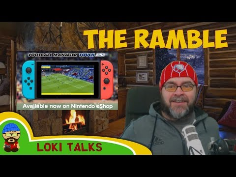 The Ramble - FM18 Touch on the Nintendo Switch!  Console Wars and more
